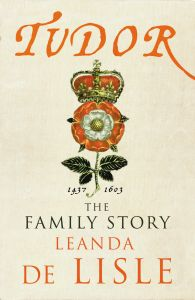 Leanda de Lisle - TUDOR: THe Family Story - Book Cover